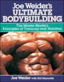Weider, Joe, Reynolds, Bill - Joe Weider's Ultimate Bodybuilding - 9780809247158 - V9780809247158