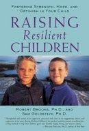 Robert Brooks, Sam Goldstein - Raising Resilient Children : Fostering Strength, Hope, and Optimism in Your Child - 9780809297658 - V9780809297658