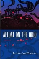 Thwaites, Reuben Gold - Afloat on the Ohio: An Historical Pilgrimage of a Thousand Miles in a Skiff, from Redstone to Cairo (Shawnee Classics) - 9780809322688 - KEX0212370