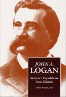 Jones PhD, Professor James Pickett - John A. Logan: Stalwart Republican from Illinois (Shawnee Classics (Reprinted)) - 9780809323890 - KNH0011127