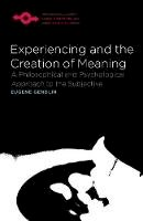 Gendlin, Eugene - Experiencing and the Creation of Meaning: A Philosophical and Psychological Approach to the Subjective (Studies in Phenomenology and Existential Philosophy) - 9780810114272 - V9780810114272
