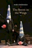 Zimmerman, Mary - The Secret in the Wings: A Play - 9780810129870 - V9780810129870