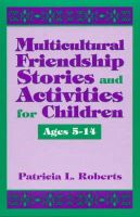 Roberts, Patricia L. - Multicultural Friendship Stories and Activities for Children Ages 5-14 - 9780810833593 - V9780810833593