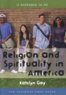Gay, Kathlyn - Religion and Spirituality in America - 9780810855083 - V9780810855083