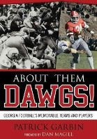 Garbin, Patrick - About Them Dawgs!: Georgia Football's Memorable Teams and Players - 9780810860407 - V9780810860407