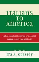 Glazier, Ira A. - 27: Italians to America: June 1904 - March 1905: Lists of Passengers Arriving at U.S. Ports - 9780810878778 - V9780810878778