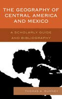 Rumney, Thomas A. - The Geography of Central America and Mexico - 9780810886360 - V9780810886360