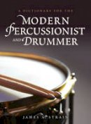 Strain, James A. - A Dictionary for the Modern Percussionist and Drummer (Dictionaries for the Modern Musician) - 9780810886926 - V9780810886926