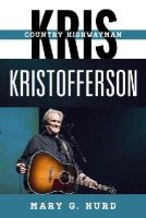 Hurd, Mary G. - Kris Kristofferson: Country Highwayman (Tempo: A Rowman & Littlefield Music Series on Rock, Pop, and Culture) - 9780810888203 - V9780810888203
