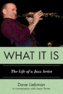 Liebman, Dave - What It Is: The Life of a Jazz Artist (Studies in Jazz) - 9780810888999 - V9780810888999