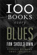 Komara, Edward; Johnson, Greg - 100 Books Every Blues Fan Should Own - 9780810889217 - V9780810889217