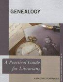 Pennavaria, Katherine - Genealogy: A Practical Guide for Librarians (The Practical Guides for Librarians series) - 9780810891500 - V9780810891500