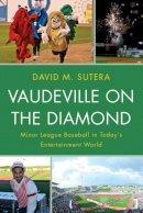Sutera, David M. - Vaudeville on the Diamond: Minor League Baseball in Today's Entertainment World - 9780810891777 - V9780810891777