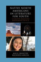 Crosetto, Alice, Garcha, Rajinder - Native North Americans in Literature for Youth: A Selective Annotated Bibliography for K-12 (Literature for Youth Series) - 9780810891890 - V9780810891890