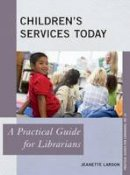 Larson, Jeanette - Children's Services Today: A Practical Guide for Librarians (Practical Guides for Librarians) - 9780810893245 - V9780810893245