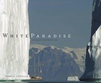 Latreille, Francis - White Paradise: Journeys to the North Pole - 9780810930940 - KEX0264633