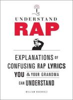 Buckholz, William - Understand Rap: Explanations of Confusing Rap Lyrics You and Your Grandma Can Understand - 9780810989214 - KI20003231