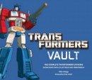 Hidalgo, Pablo - Transformers Vault: The Complete Transformers Universe - Showcasing Rare Collectibles and Memorabilia - 9780810998681 - V9780810998681