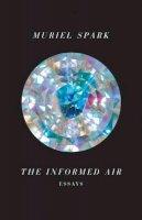 Spark, Muriel - The Informed Air. Essays.  - 9780811221597 - V9780811221597