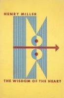 Miller, Henry - The Wisdom of the Heart - 9780811222174 - V9780811222174