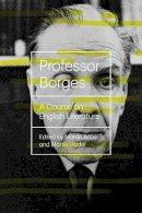 Borges, Jorge Luis. Ed(s): Arias, Martin; Hadis, Martin - Professor Borges - 9780811222747 - V9780811222747