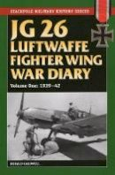 Caldwell, Donald - JG 26 Luftwaffe Fighter Wing War Diary, Volume One - 9780811710770 - V9780811710770