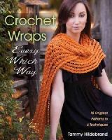 Hildebrand, Tammy - Crochet Wraps Every Which Way: 18 Original Patterns in 6 Techniques - 9780811711838 - V9780811711838