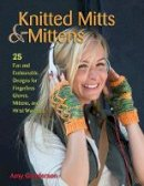 Gunderson, Amy - Knitted Mitts & Mittens: 25 Fun and Fashionable Designs for Fingerless Gloves, Mittens, and Wrist Warmers - 9780811712996 - V9780811712996