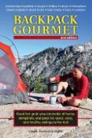 Yaffe, Linda Frederick - Backpack Gourmet: Good Hot Grub You Can Make at Home, Dehydrate, and Pack for Quick, Easy, and Healthy Eating on the Trail: 2nd Edition - 9780811713474 - V9780811713474