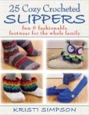 Simpson, Kristi - 25 Cozy Crocheted Slippers: Fun & Fashionable Footwear for the Whole Family - 9780811714082 - V9780811714082