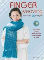 Minowa, Naoko - Finger Weaving Scarves & Wraps: 18 Fun, Easy Projects Made without a Loom, Hook, or Needle - 9780811715577 - V9780811715577