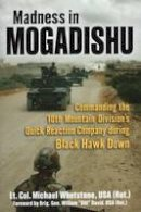 Whetstone, Michael - Madness in Mogadishu: Commanding the 10th Mountain Division's Quick Reaction Company during Black Hawk Down - 9780811715737 - V9780811715737