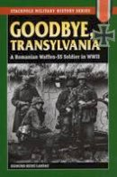 Landau, Sigmund Heinz - Goodbye, Transylvania: A Romanian Waffen-SS Soldier in WWII (Stackpole Military History Series) - 9780811715829 - V9780811715829