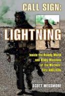 Messmore, Scott - Call Sign: Lightning: Inside the Rowdy World and Risky Missions of the Marines' Elite ANGLICOs - 9780811715850 - V9780811715850