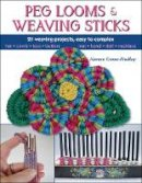 Crone-Findlay, Noreen - Peg Looms and Weaving Sticks: Complete How-to Guide and 30+ Projects - 9780811716123 - V9780811716123