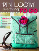 Stump, Margaret - Pin Loom Weaving to Go: 30 Projects for Portable Weaving - 9780811716130 - V9780811716130