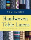 Knisely, Tom - Handwoven Table Linens: 27 Fabulous Projects from a Master Weaver - 9780811716178 - V9780811716178