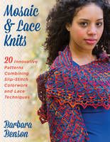 Benson, Barbara - Mosaic & Lace Knits: 20 Innovative Patterns Combining Slip-Stitch Colorwork and Lace Techniques - 9780811716772 - V9780811716772