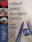 O'Brien, Roxan - Colored Pencil on Copper Jewelry - 9780811717113 - V9780811717113