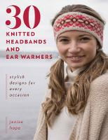 Hope, Jenise - 30 Knitted Headbands and Ear Warmers: Stylish Designs for Every Occasion - 9780811717410 - V9780811717410