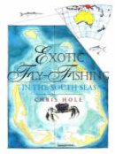 Hole, Chris - Exotic Fly Fishing South Seas (Fly Fishing International) - 9780811717526 - KRF0039997