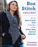 Freeman, Corinne - Box Stitch Crochet: Use the Corner-to-Corner Stitch in New Ways to Make 20 Hats, Wraps, Scarves & Accessories - 9780811717649 - V9780811717649