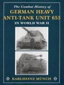 Munch, Karlheinz - Combat History of German Heavy Anti-Tank Unit 653 - 9780811732420 - V9780811732420