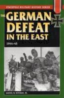 Mitcham, Samuel W. - German Defeat in the East, 1944-45 - 9780811733717 - V9780811733717