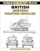 Bradford, George - British Armored Fighting Vehicles (World War II AFV Plans) - 9780811734530 - V9780811734530