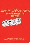 Borgenicht, David, Piven, Joshua - The Worst Case Scenario Survival Handbook: Travel - 9780811831314 - KRF0020551