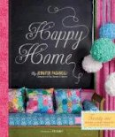 Paganelli, Jennifer - Happy Home: Twenty-One Sewing and Craft Projects to Pretty Up Your Home - 9780811874458 - V9780811874458