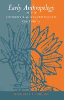 Hodgen, Margaret T. - Early Anthropology in the Sixteenth and Seventeenth Centuries - 9780812210149 - V9780812210149