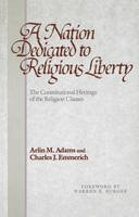 Adams, Arlin M., Emmerich, Charles J. - A Nation Dedicated to Religious Liberty: The Constitutional Heritage of the Religion Clauses - 9780812213188 - V9780812213188