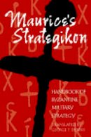 - Maurice's Strategikon: Handbook of Byzantine Military Strategy (The Middle Ages Series) - 9780812217728 - V9780812217728